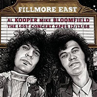 AL KOOPER / MIKE BLOOMFIELD - FILLMORE EAST- THE LOST CONCERT TAPES 12/13/68