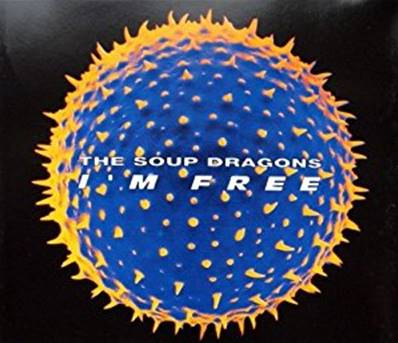 THE SOUP DRAGONS - I M FREE