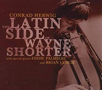 *CD.* CONRAD HERWIG - THE LATIN SIDE OF WAYNE SHORTER (ALBUM 2008) (JAZZ) (DIGIPACK)