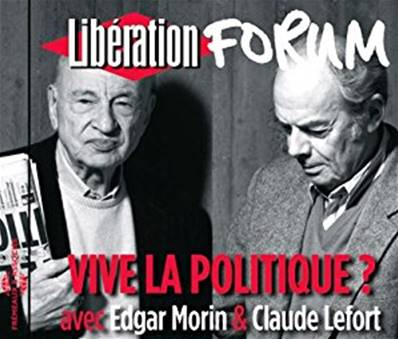 EDGAR MORIN & CLAUDE LEFORT - VIVE LA POLITIQUE? FORUM LIBERATION (DIVERS)