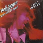 BOB SEGER AND THE SILVER BULLET BAND - LIVE BULLET (2 DISQUES) (1976)