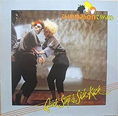 THOMPSON TWINS - QUICK STEP AND SIDE KICK (NEW WAVE)
