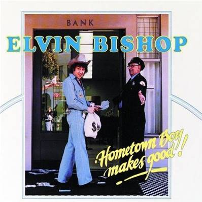 ELVIN BISHOP - HOMETOWN BOY MAKES GOOD !