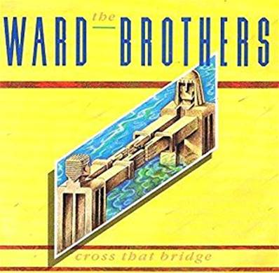 WARD BROTHERS - CROSS THAT BRIDGE (1986)