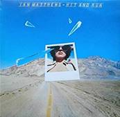 IAN MATTHEWS - HIT AND RUN (1977)