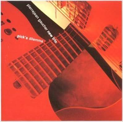 PIERREJEAN GAUCHER NEW TRIO - PICK'S DIELEMMA (1996) (JAZZ)