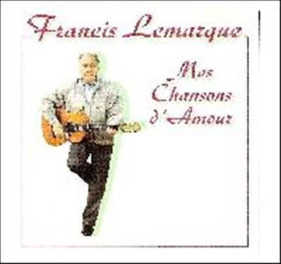 FRANCIS LEMARQUE - MES CHANSONS D AMOUR