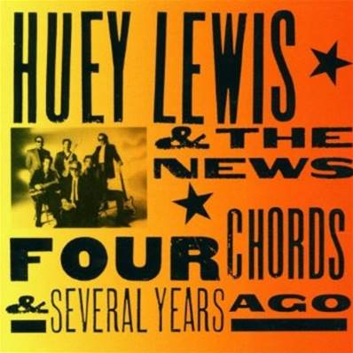 HUEY LEWIS & THE NEW - FOUR CHORDS AND SEVERAL YEARS