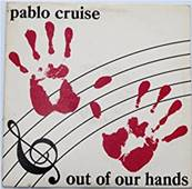 PABLO CRUISE - OUT OF OUR HANDS (ALBUM 1983)