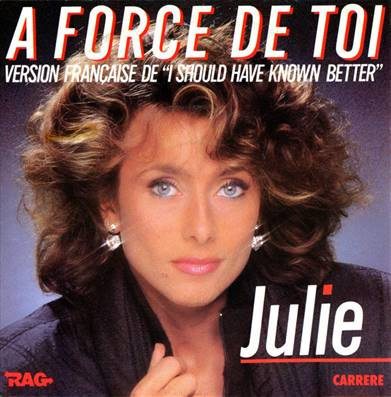 *VINYLE-45T.* JULIE - A FORCE DE TOI (VERSION FRANÇAISE DE I SHOULD HAVE KNOWN BETTER)