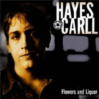 HAYES CARLL - FLOWERS AND LIQUOR (COUNTRY)