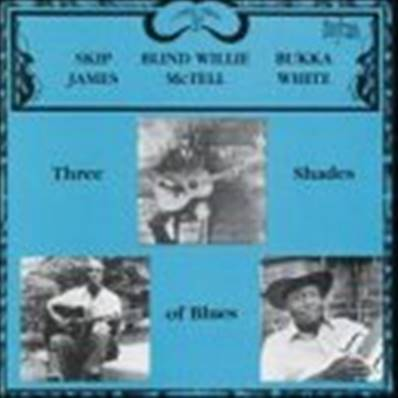 THREE SHADES OF BLUES - SKIP JAMES/BLIND WILLIE MCTELL AND BUKKA WHITE (BLUES)