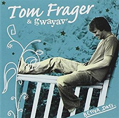 TOM FRAGER - BETTER DAYS