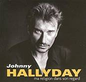 JOHNNY HALLYDAY - MA RELIGION DANS SON REGARD