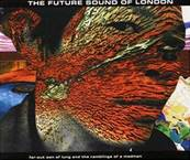 FUTURE SOUND OF LONDON - FAR-OUT SON OF LUNG AND THERAMBLINGS OF A MADMAN