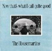 HOUSEMARTINS - NOW THAT'S WHAT I CALL QUIET GOOD (POP)