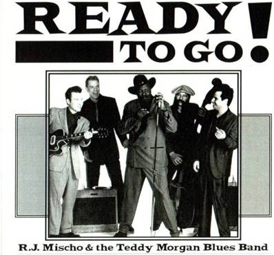 R.J. MISCHO AND TEDDY MORGAN BAND - READY TO GO (BLUES)