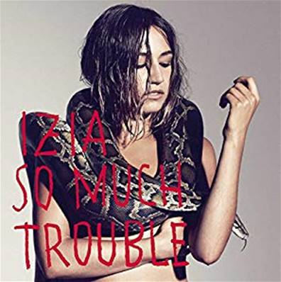 IZIA - SO MUCH TROUBLE (ROCK FRANCAIS)